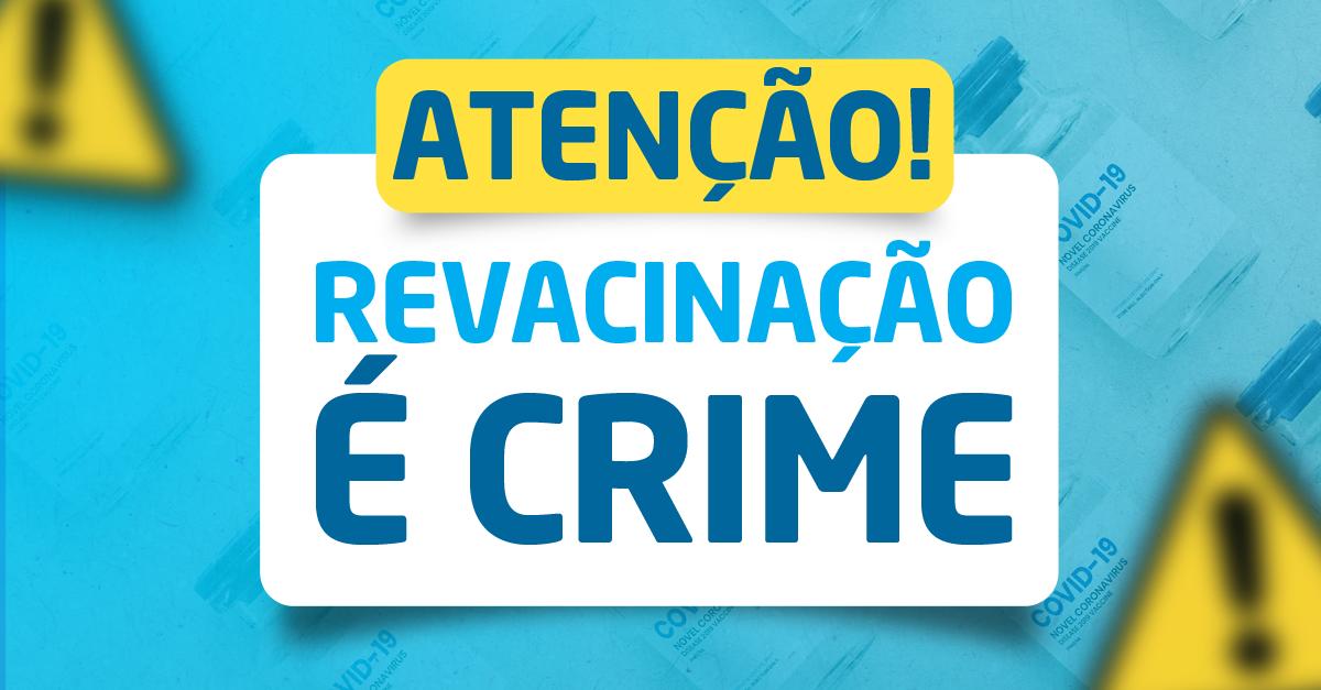ATENÇÃO! REVACINAÇÃO, É CRIME!